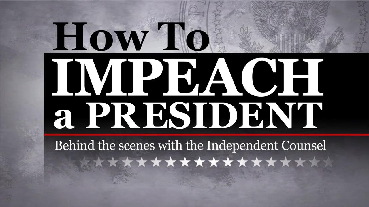 Fox Nation: How To Impeach A President: Behind the scenes with the Independent Counsel