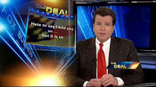Cavuto's Deal: I Told You So